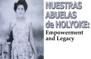 "* MARCH & APRIL 2016 ""Nuestras Abuelas/Our Grandmothers"" at Wistariahurst Museum in Holyoke"